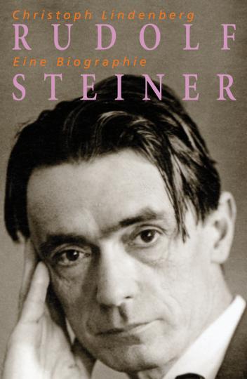Rudolf Steiner - Eine Biographie  Christoph Lindenberg