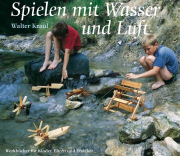 Spielen mit Wasser und Luft  Walter Kraul
