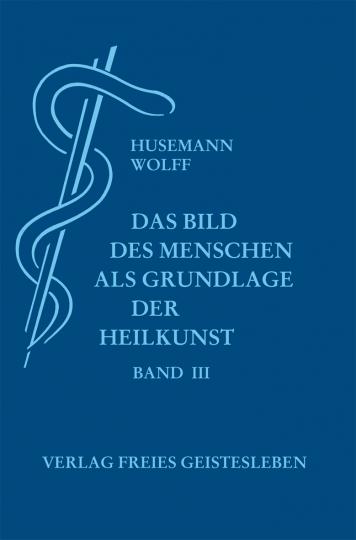Das Bild des Menschen als Grundlage der Heilkunst  Friedrich Husemann ,  Dr. med. Otto Wolff