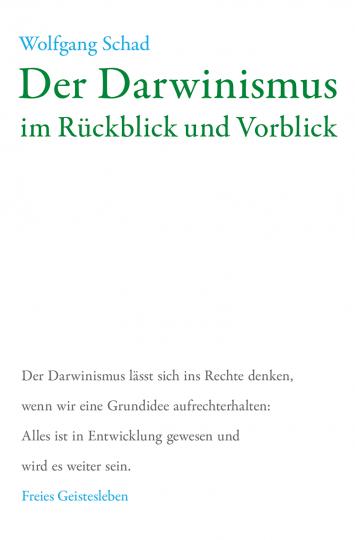 Der Darwinismus im Rückblick und Vorblick  Prof. Dr. Wolfgang Schad