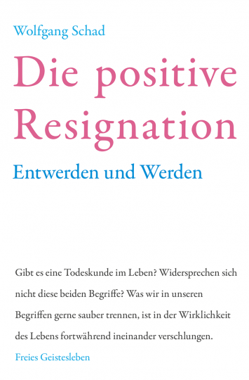 Die positive Resignation  Prof. Dr. Wolfgang Schad