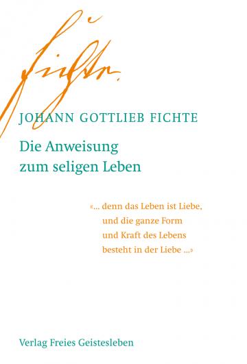 Die Anweisung zum seligen Leben  Johann Gottlieb Fichte   Jean-Claude Lin