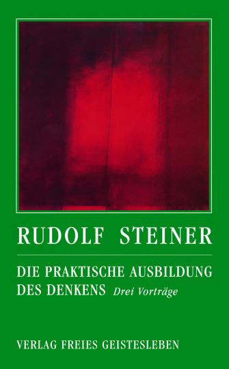Die praktische Ausbildung des Denkens  Rudolf Steiner