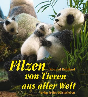 Filzen von Tieren aus aller Welt  Rotraud Reinhard
