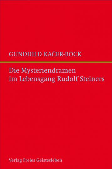 Die Mysteriendramen im Lebensgang Rudolf Steiners  Gundhild Kacer-Bock