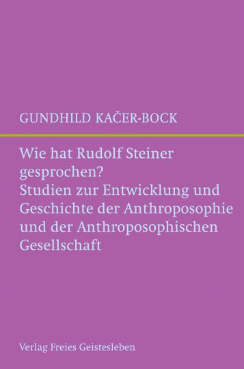 Wie hat Rudolf Steiner gesprochen?  Gundhild Kacer-Bock
