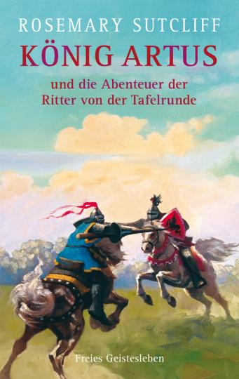 König Artus und die Abenteuer der Ritter von der Tafelrunde  Rosemary Sutcliff