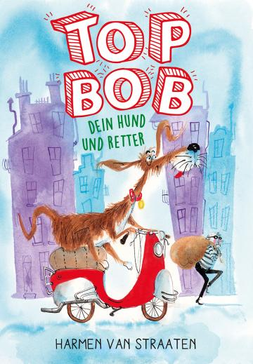 Top Bob – dein Hund und Retter  Harmen van Straaten