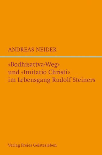 »Bodhisattva-Weg« und »Imitatio Christi« im Lebensgang Rudolf Steiners  Andreas Neider