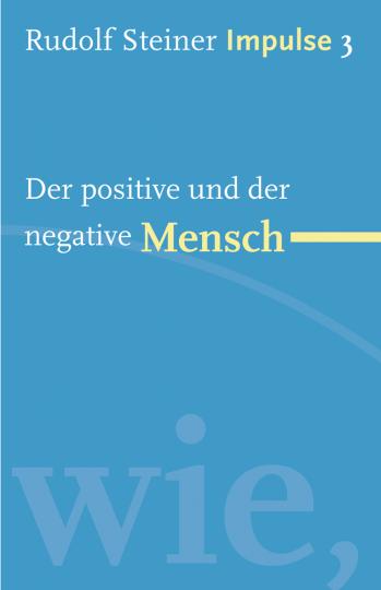 Der positive und der negative Mensch  Rudolf Steiner   Jean-Claude Lin