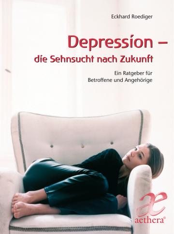 Depression - die Sehnsucht nach Zukunft Eckhard Roediger