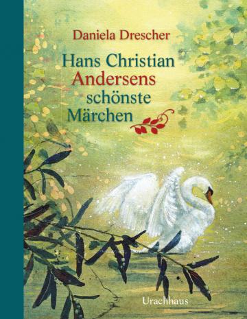 Hans Christian Andersens schönste Märchen Hans Christian Andersen  Daniela Drescher