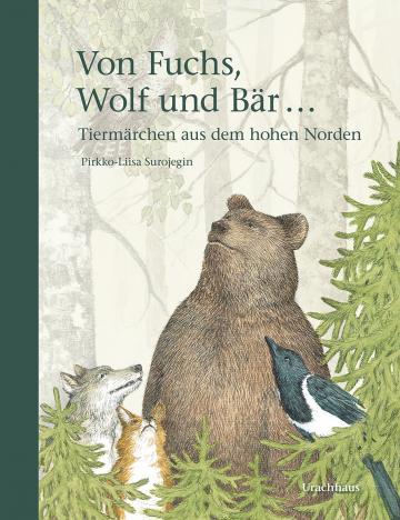 Von Fuchs, Wolf und Bär …  Pirkko-Liisa Surojegin