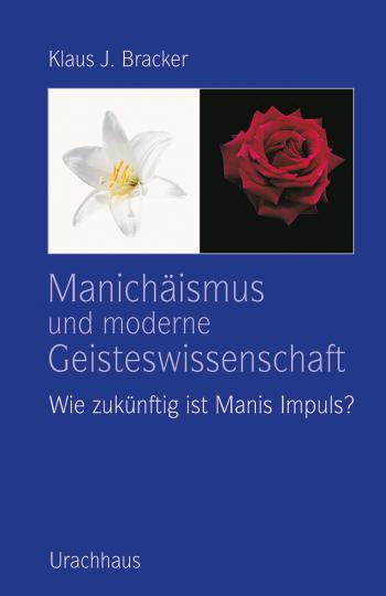 Manichäismus und moderne Geisteswissenschaft  Klaus J. Bracker
