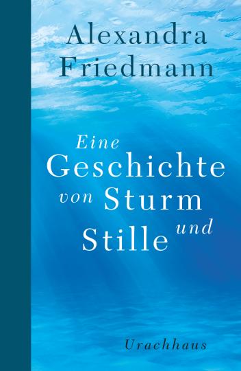 Eine Geschichte von Sturm und Stille  Alexandra Friedmann