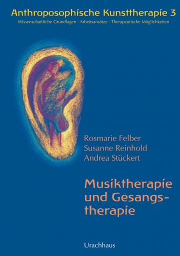 Anthroposophische Kunsttherapie. Wissenschaftliche Grundlagen - Arbeitsansätze - Therapeutische Möglichkeiten Rosemarie Felber, Susanne Reinhold, Andrea Stückert