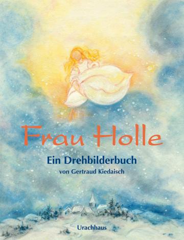 Frau Holle  Jacob und Wilhelm Grimm    Gertraud Kiedaisch
