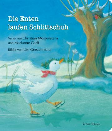 Die Enten laufen Schlittschuh  Christian Morgenstern    Ute Gerstenmaier