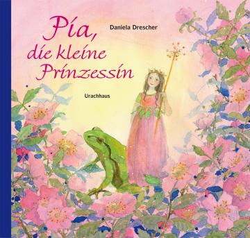 Pia, die kleine Prinzessin Daniela Drescher