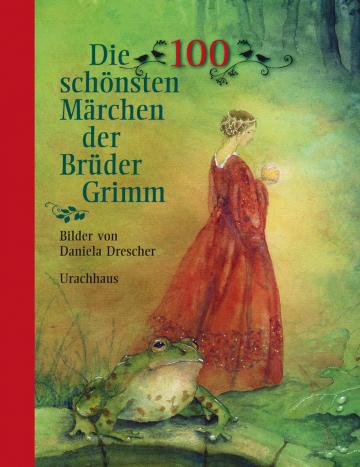 Die 100 schönsten Märchen der Brüder Grimm  Jacob und Wilhelm Grimm    Daniela Drescher