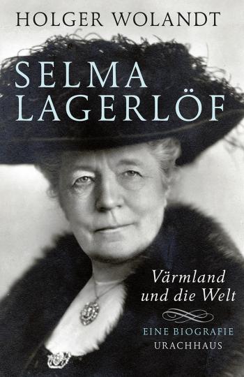 Selma Lagerlöf - Värmland und die Welt Holger Wolandt