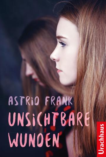 Unsichtbare Wunden  Astrid Frank