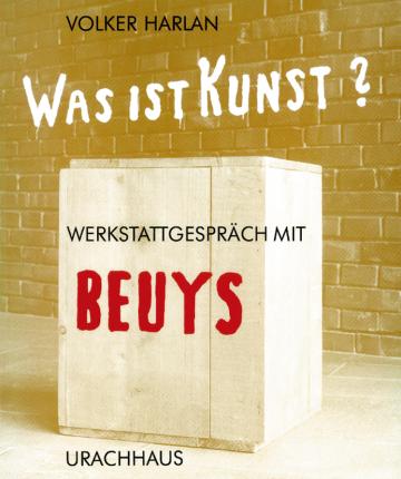 Was ist Kunst? Werkstattgespräch mit Beuys Volker Harlan